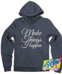 Make Things Happen Quote Hoodie