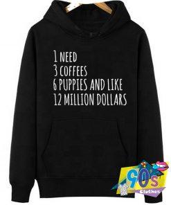 Need 3 Coffees 12 Million Dollars Hoodie