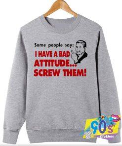 Special of Bad Attitude Quote Sweatshirt