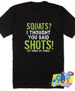 Squats Said Shots Up Down T Shirt
