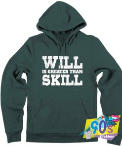 Will Greater Than Skill Hoodie