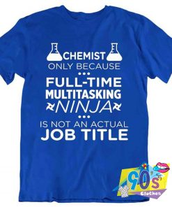 Full Time Chemistry Geek T Shirt
