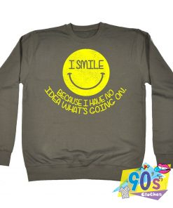 I Smile Because I Have No Idea Vintage Sweatshirt