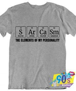 Sarcasm Chemical Element Pernonality Geek T Shirt
