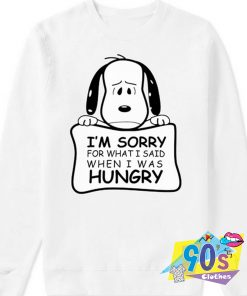 Snoopy Sorry For What Said Hungry Sweatshirt