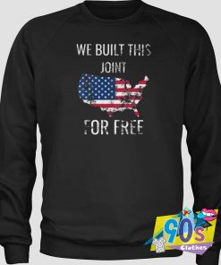 We Built This Joint for Free 4th of Juli Sweatshirt