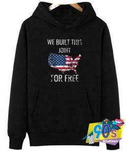 We Built This Joint for Free Hoodie