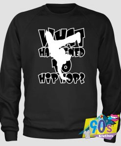 What happend to Hip Hop Sweatshirt