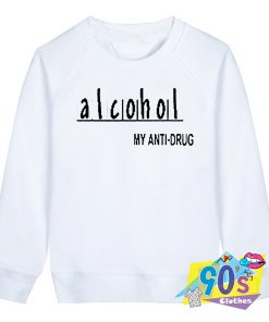 Alcohol Anti Drug Sweatshirt