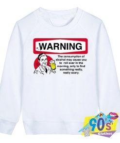 Alcohol Warning Quote Sweatshirt