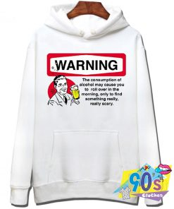 Alcohol Warning The Consumption Hoodie