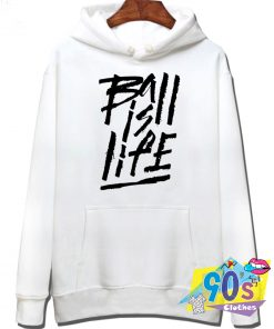 Ball Is Life Graphic Quote Hoodie