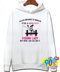 Fishing Lady But Here I Am Killing It Hoodie