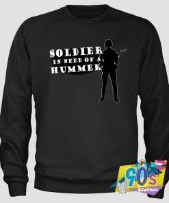 Soldier In Need of a Hummer Sweatshirt