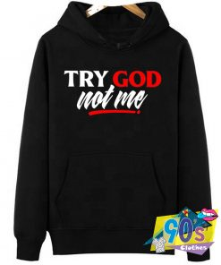 Try God Not Me Quote Hoodie