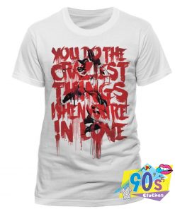 You Do The Craziest Things When Youre In Love Harley Quinn T Shirt